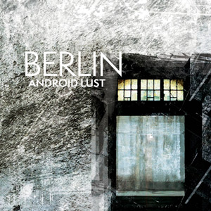 berlin album art android lust