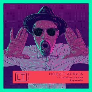 LT Releases 'HOEZIT AFRICA' In Collaboration With BOYWONDER
