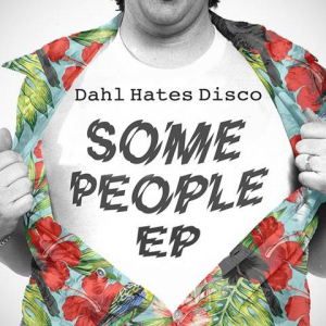 Dahl Hates Disco Releases 'Some People' EP