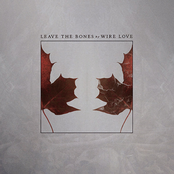WIRE LOVE Leave the Bones Album Cover