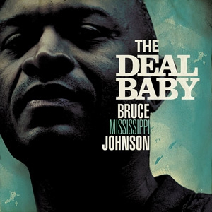 Bruce Mississippi Johnson New Album 'The Deal Baby' NOW AVAILABLE