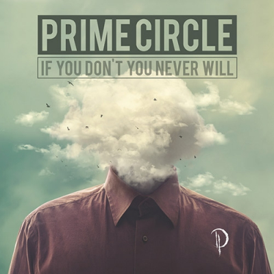 PRIME CIRCLE: 'If You Don't You Never Will'